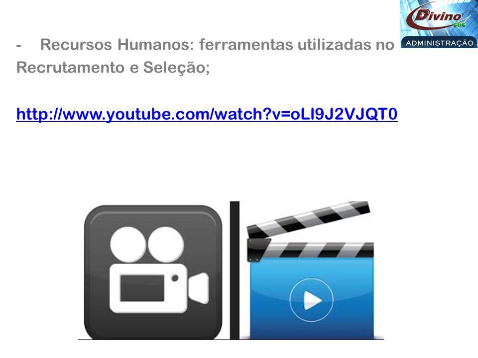 -Recursos Humanos: ferramentas utilizadas no Recrutamento e Seleção; http://www.youtube.com/watch?v=oLl9J2VJQT0
