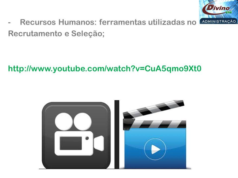 -Recursos Humanos: ferramentas utilizadas no Recrutamento e Seleção; http://www.youtube.com/watch?v=CuA5qmo9Xt0