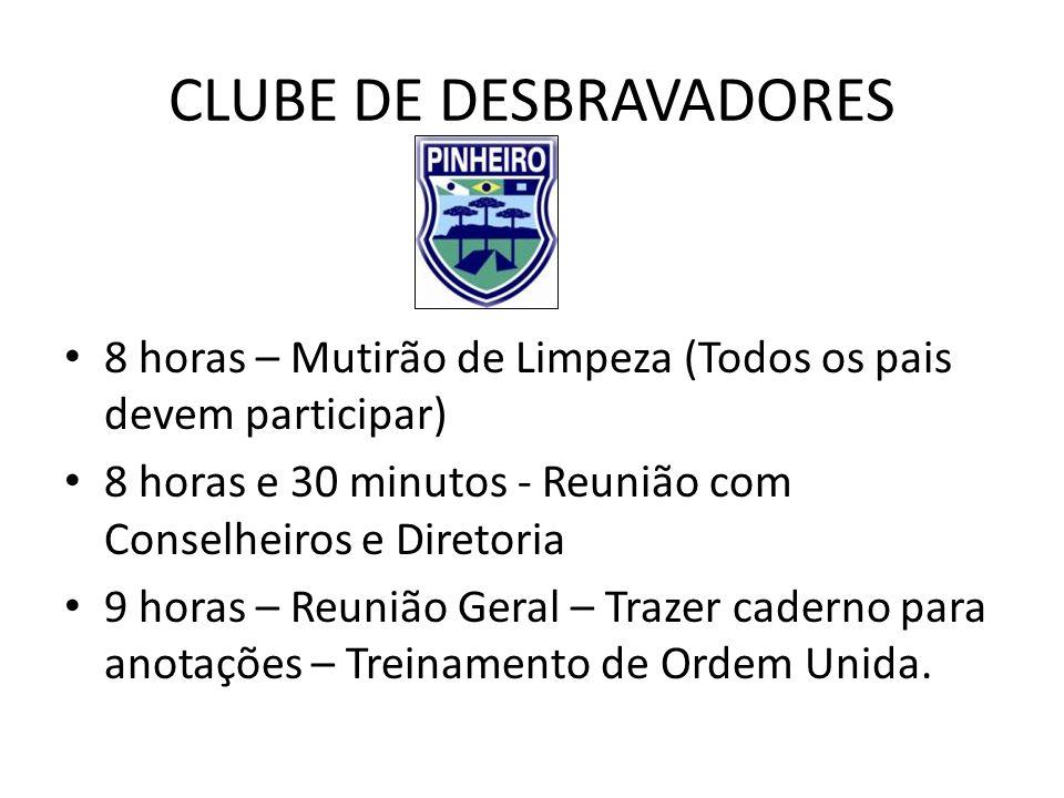 CLUBE DE DESBRAVADORES 8 horas – Mutirão de Limpeza (Todos os pais devem participar) 8 horas e 30 minutos - Reunião com Conselheiros e Diretoria 9 hor