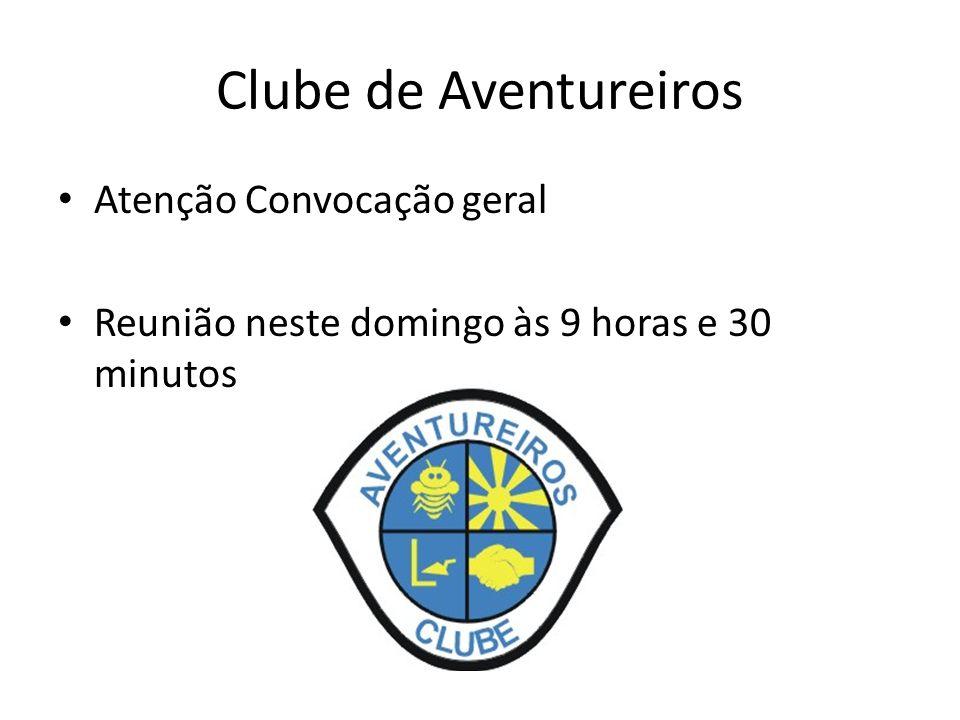 Clube de Aventureiros Atenção Convocação geral Reunião neste domingo às 9 horas e 30 minutos