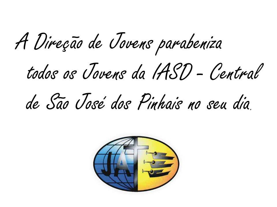 A Direção de Jovens parabeniza todos os Jovens da IASD - Central de São José dos Pinhais no seu dia.