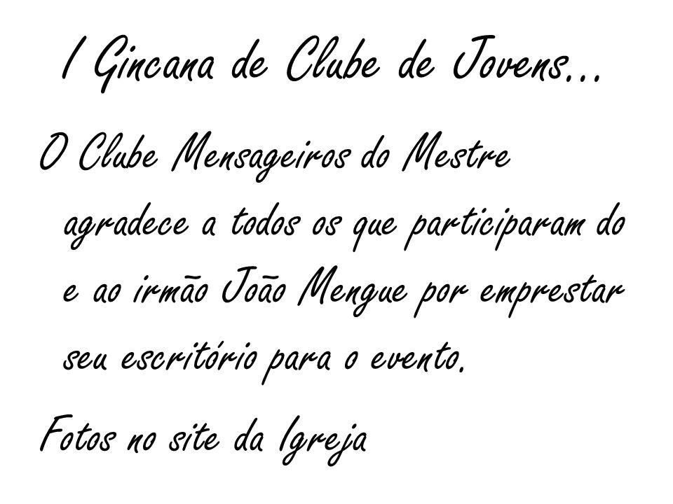 I Gincana de Clube de Jovens... O Clube Mensageiros do Mestre agradece a todos os que participaram do e ao irmão João Mengue por emprestar seu escritó