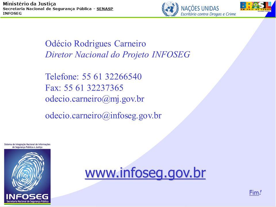 Ministério da Justiça Secretaria Nacional de Segurança Pública - SENASP INFOSEG Fim Fim ! www.infoseg.gov.br Odécio Rodrigues Carneiro Diretor Naciona