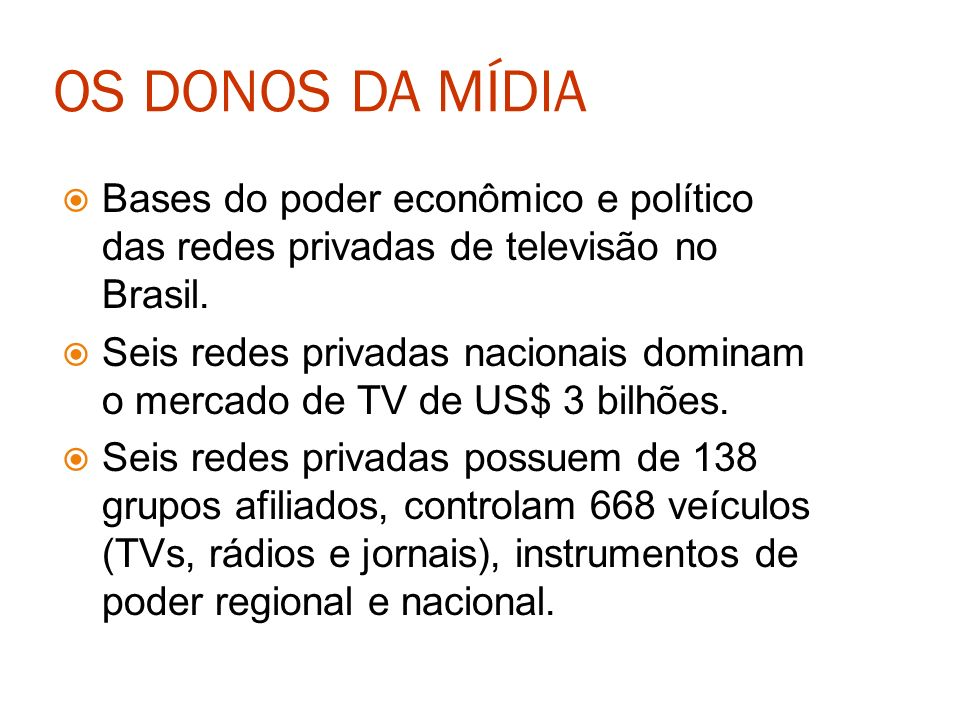 OS DONOS DA MÍDIA Bases do poder econômico e político das redes privadas de televisão no Brasil. Seis redes privadas nacionais dominam o mercado de TV