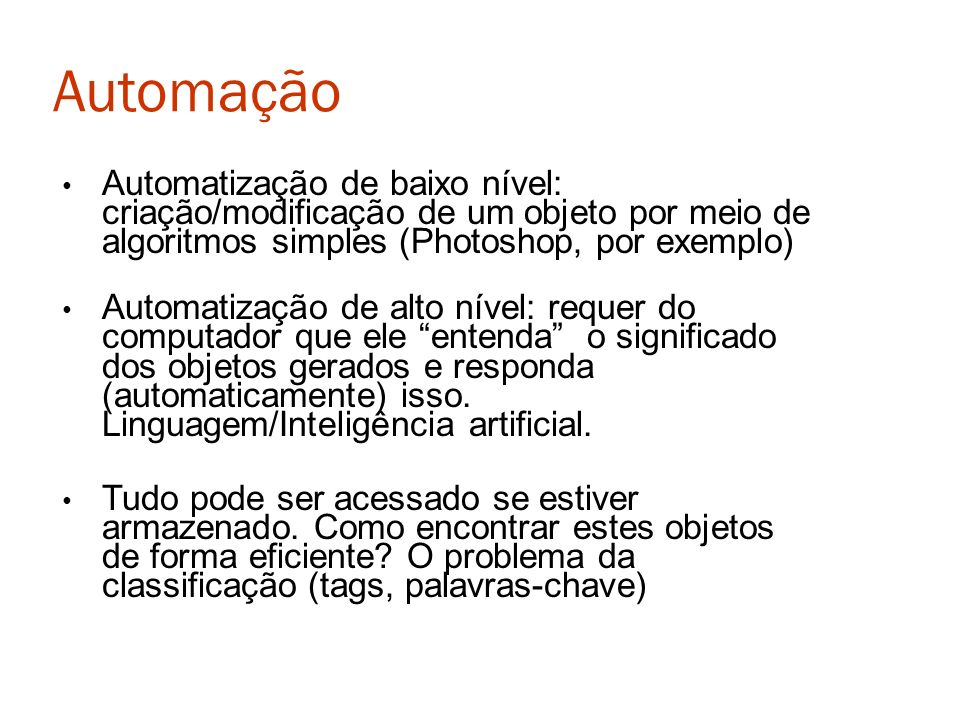 Automação Automatização de baixo nível: criação/modificação de um objeto por meio de algoritmos simples (Photoshop, por exemplo) Automatização de alto