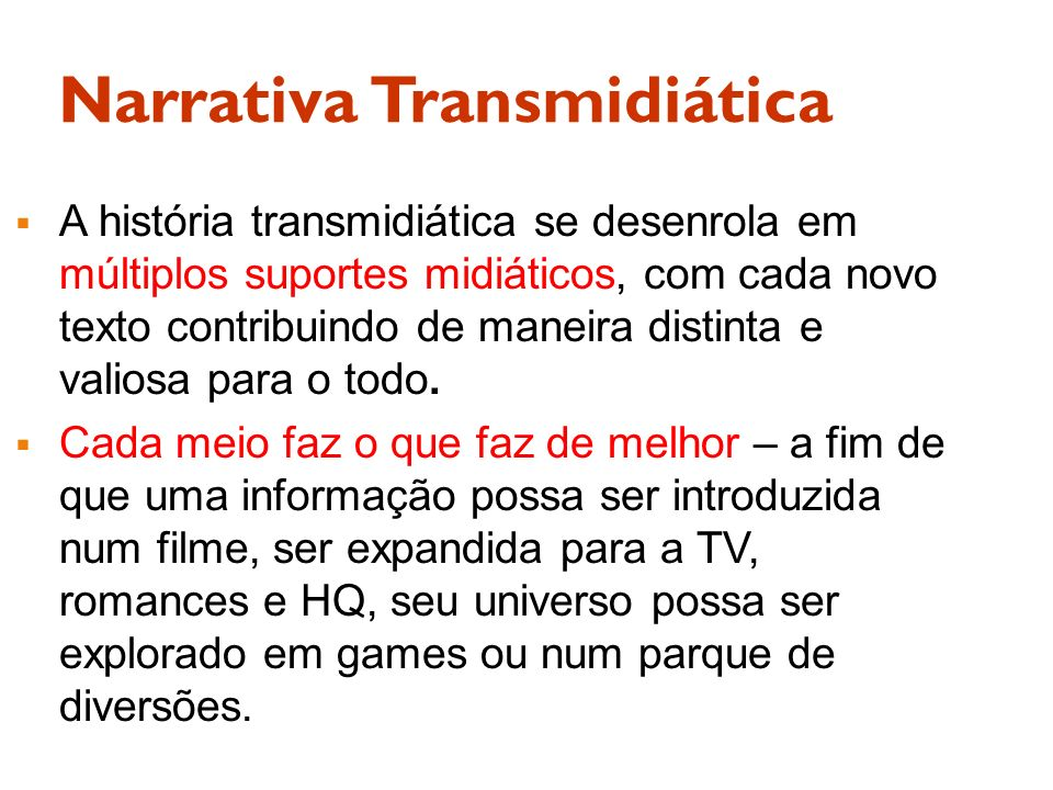 Narrativa Transmidiática A história transmidiática se desenrola em múltiplos suportes midiáticos, com cada novo texto contribuindo de maneira distinta