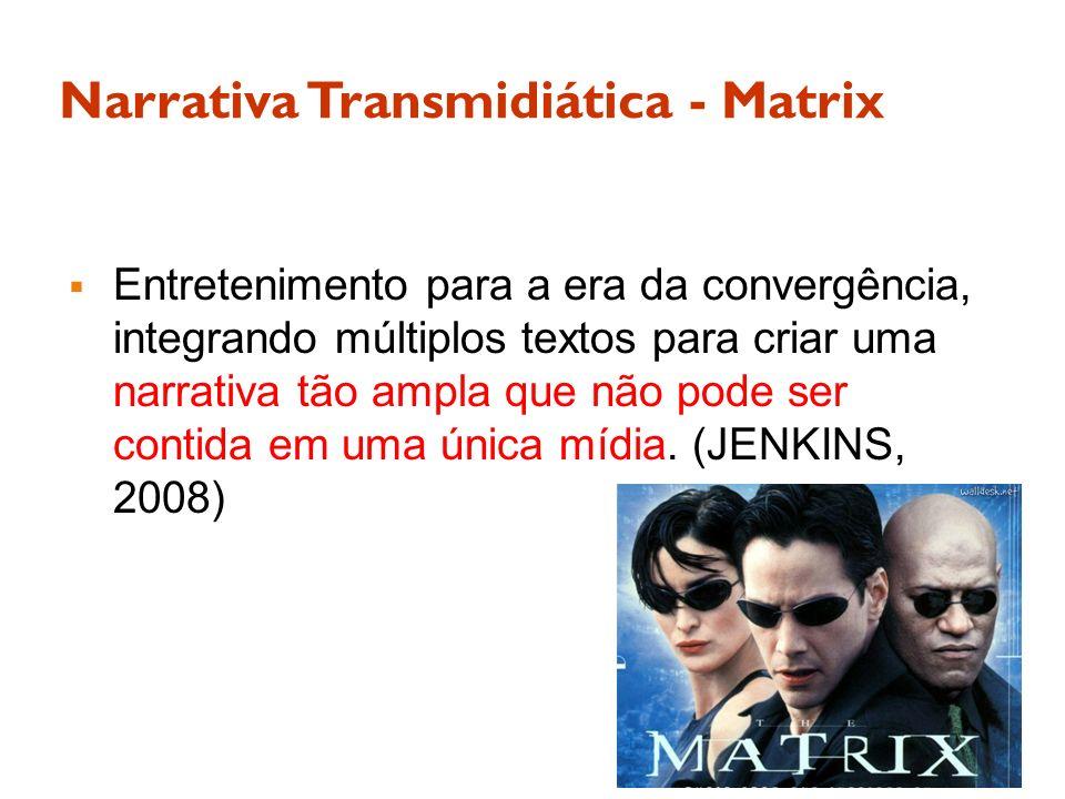 Narrativa Transmidiática - Matrix Entretenimento para a era da convergência, integrando múltiplos textos para criar uma narrativa tão ampla que não po