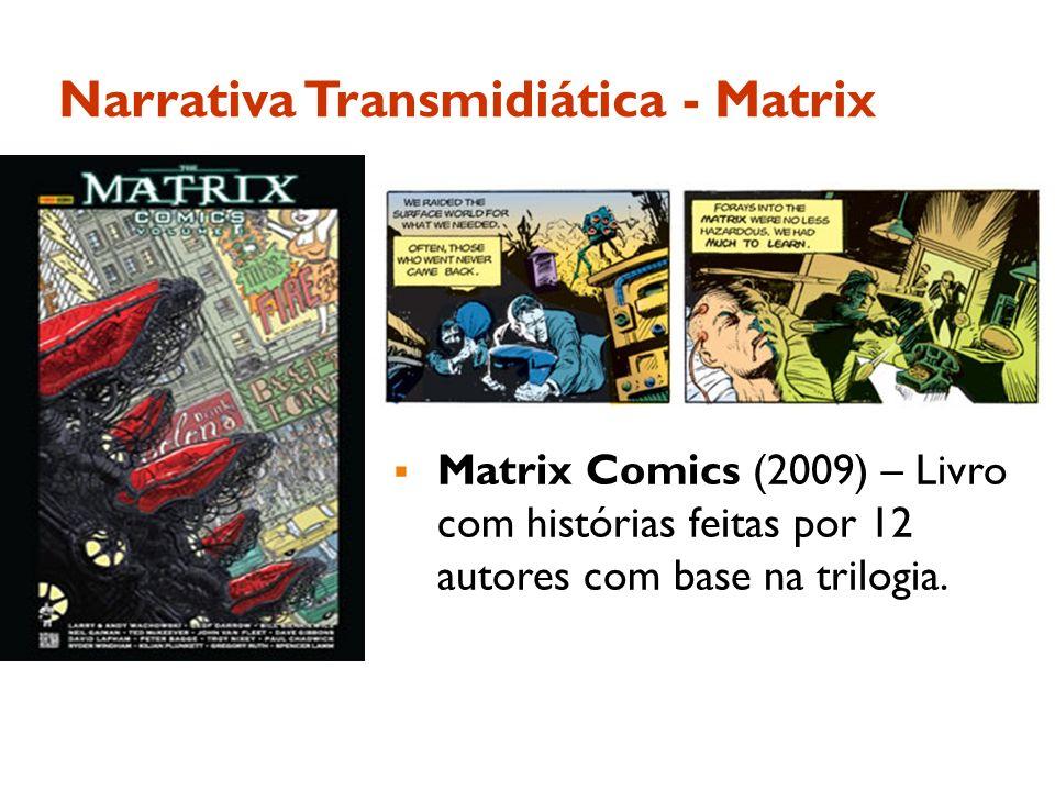 Narrativa Transmidiática - Matrix Matrix Comics (2009) – Livro com histórias feitas por 12 autores com base na trilogia.