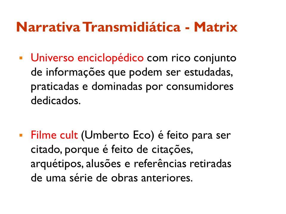 Narrativa Transmidiática - Matrix Universo enciclopédico com rico conjunto de informações que podem ser estudadas, praticadas e dominadas por consumid
