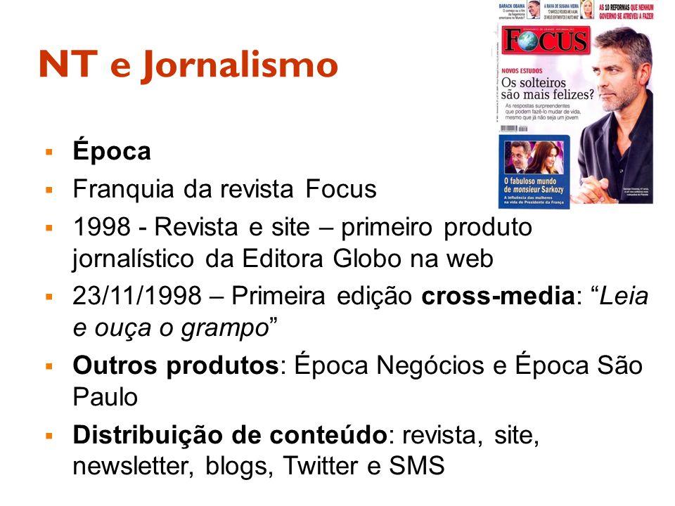 NT e Jornalismo Época Franquia da revista Focus 1998 - Revista e site – primeiro produto jornalístico da Editora Globo na web 23/11/1998 – Primeira ed