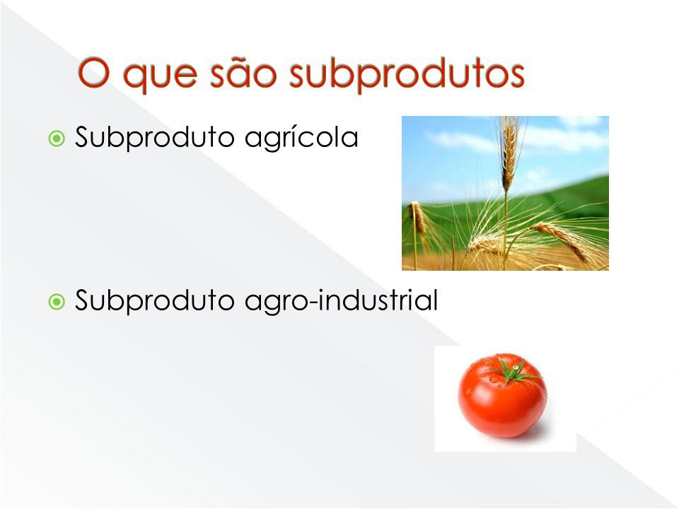 Subproduto agrícola Subproduto agro-industrial