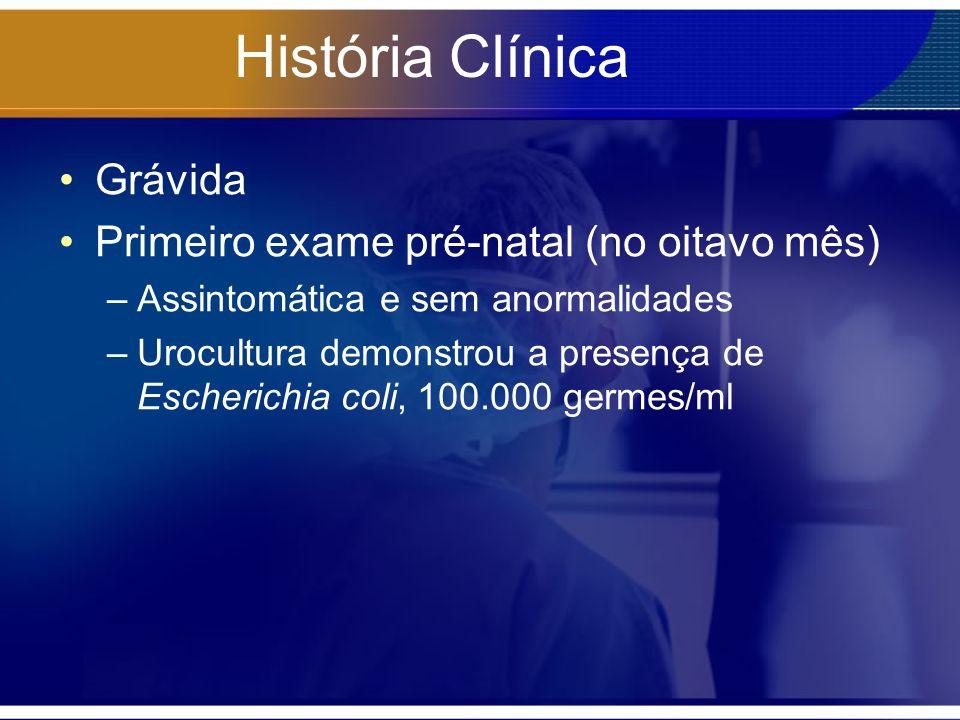 História Clínica Solicitado repetição da urocultura, junto com antibiograma –Mais de 100.000 germes/ml AmpicilinaTetraciclinaCloranfenicolGentamicinaFosfomicina Pouco sensível X SensívelXXXX