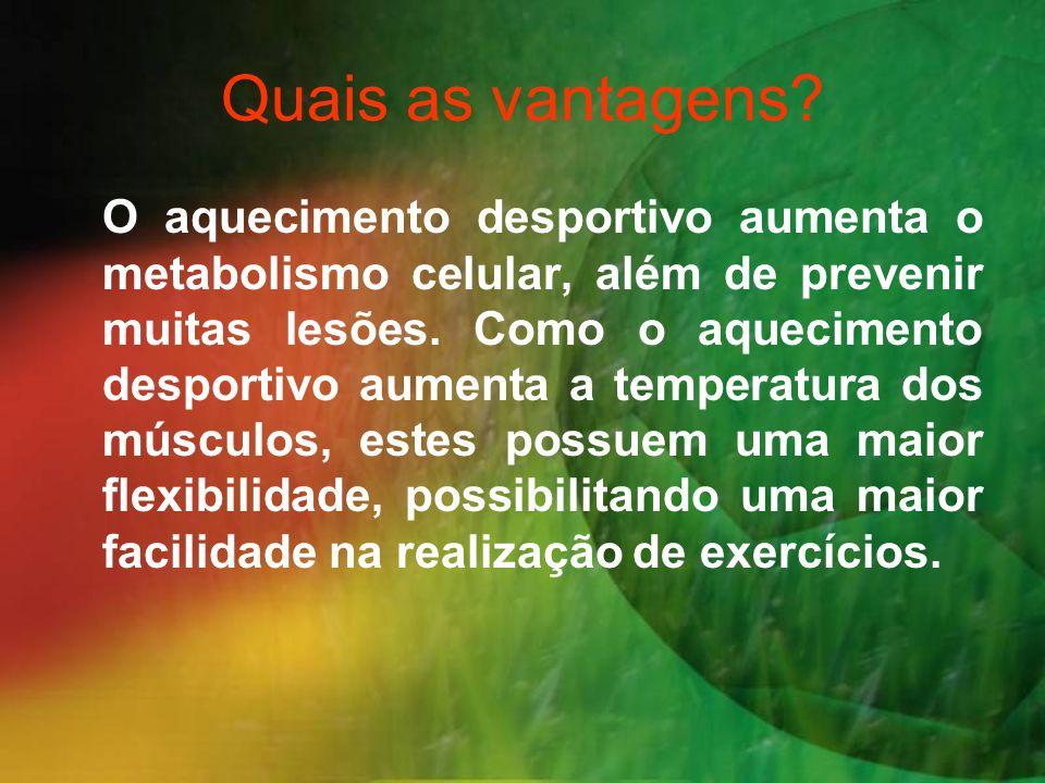 Quais as vantagens? O aquecimento desportivo aumenta o metabolismo celular, além de prevenir muitas lesões. Como o aquecimento desportivo aumenta a te