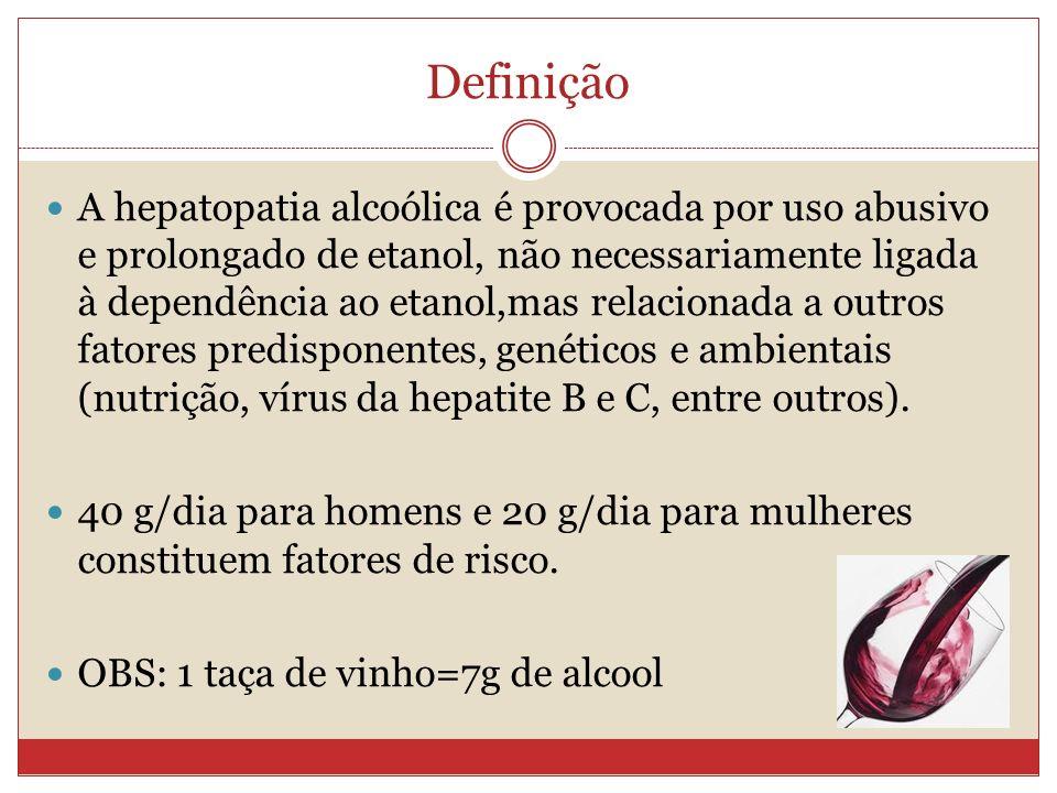 Definição A hepatopatia alcoólica é provocada por uso abusivo e prolongado de etanol, não necessariamente ligada à dependência ao etanol,mas relacionada a outros fatores predisponentes, genéticos e ambientais (nutrição, vírus da hepatite B e C, entre outros).
