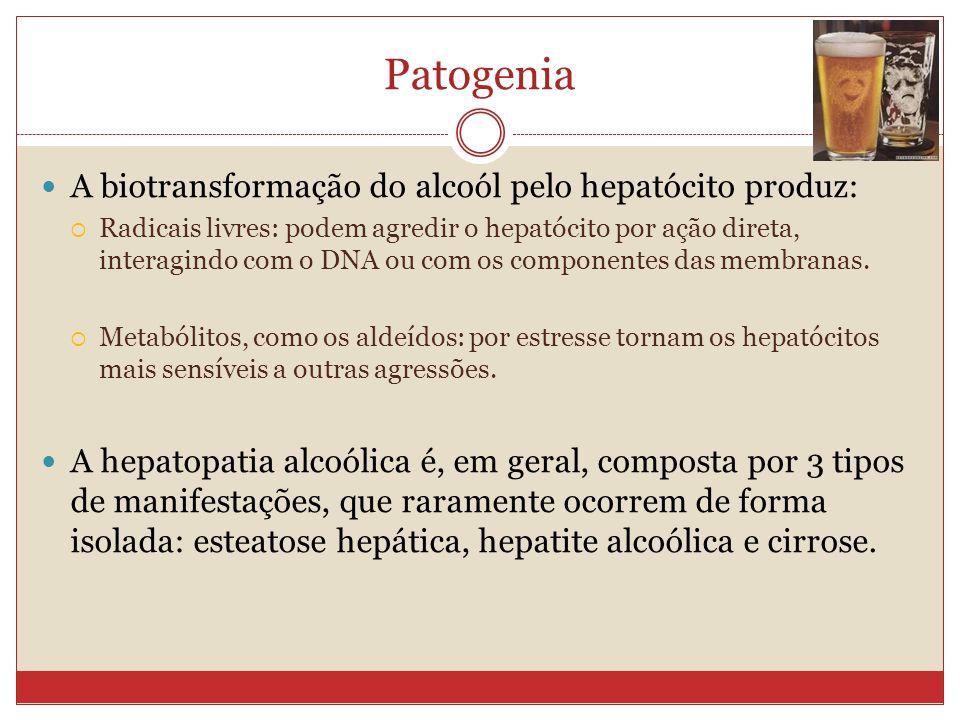 Patogenia A biotransformação do alcoól pelo hepatócito produz: Radicais livres: podem agredir o hepatócito por ação direta, interagindo com o DNA ou com os componentes das membranas.