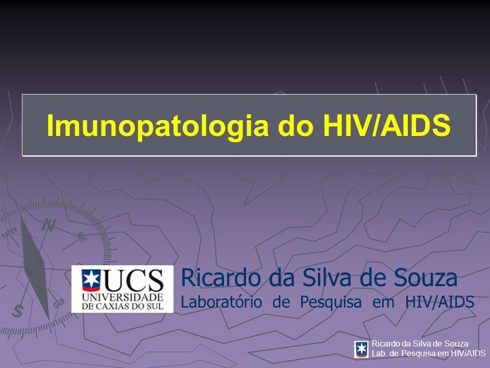 Ricardo da Silva de Souza Lab. de Pesquisa em HIV/AIDS Imunopatologia do HIV/AIDS Ricardo da Silva de Souza Laboratório de Pesquisa em HIV/AIDS