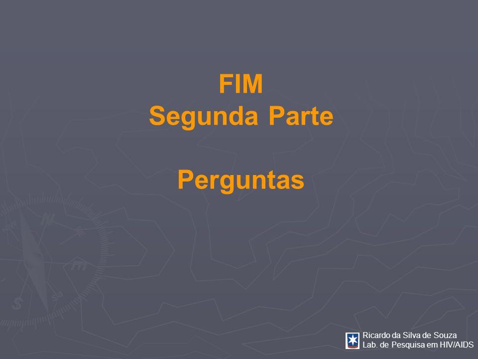 Ricardo da Silva de Souza Lab. de Pesquisa em HIV/AIDS FIM Segunda Parte Perguntas