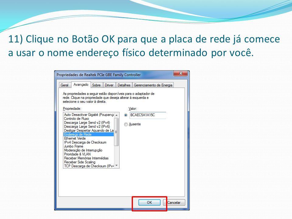 11) Clique no Botão OK para que a placa de rede já comece a usar o nome endereço físico determinado por você.