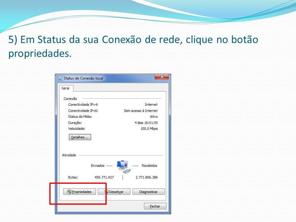 5) Em Status da sua Conexão de rede, clique no botão propriedades.