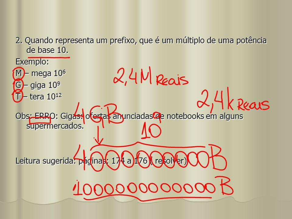 2. Quando representa um prefixo, que é um múltiplo de uma potência de base 10. Exemplo: M – mega 106 G – giga 109 T – tera 1012 Obs: ERRO: Gigas: ofer