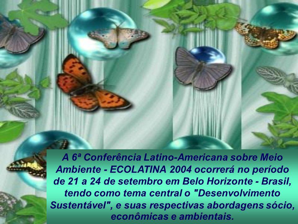 A 6ª Conferência Latino-Americana sobre Meio Ambiente - ECOLATINA 2004 ocorrerá no período de 21 a 24 de setembro em Belo Horizonte - Brasil, tendo co