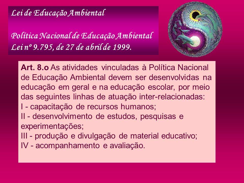 Art. 8.o As atividades vinculadas à Política Nacional de Educação Ambiental devem ser desenvolvidas na educação em geral e na educação escolar, por me