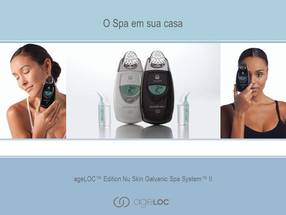 ageLOC Edition Nu Skin Galvanic Spa System II O Spa em sua casa ageLOC Edition Nu Skin Galvanic Spa System II