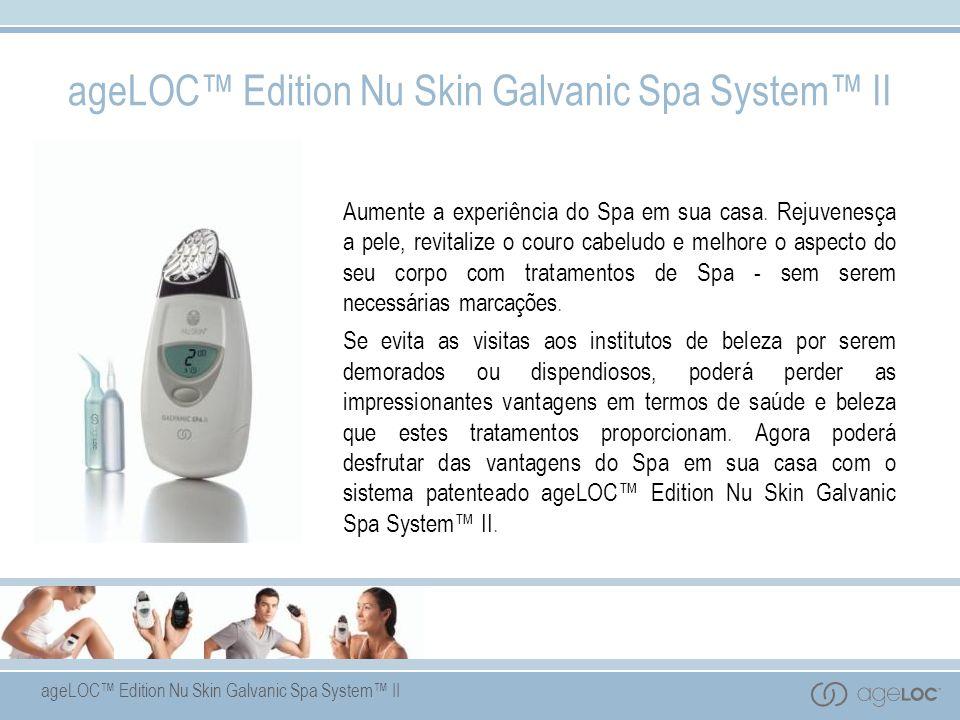 ageLOC Edition Nu Skin Galvanic Spa System II Aumente a experiência do Spa em sua casa. Rejuvenesça a pele, revitalize o couro cabeludo e melhore o as