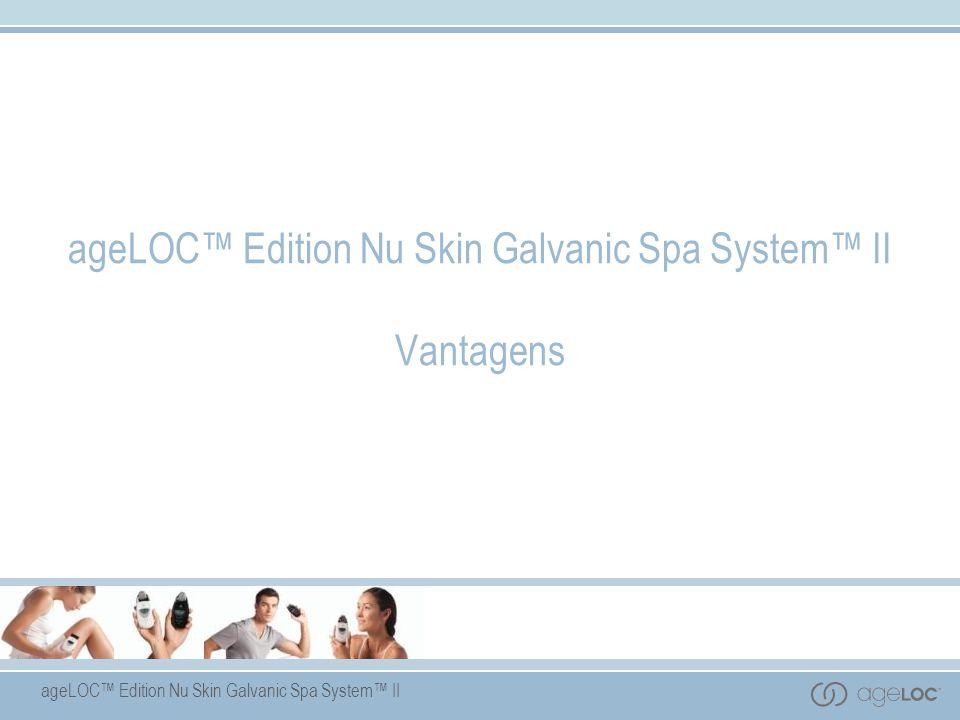 ageLOC Edition Nu Skin Galvanic Spa System II Vantagens