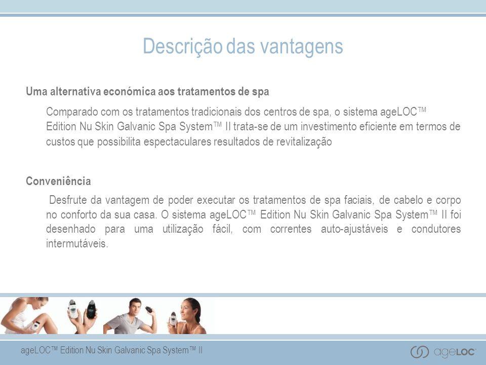 Descrição das vantagens Uma alternativa económica aos tratamentos de spa Comparado com os tratamentos tradicionais dos centros de spa, o sistema ageLO