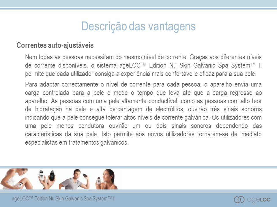 ageLOC Edition Nu Skin Galvanic Spa System II Correntes auto-ajustáveis Nem todas as pessoas necessitam do mesmo nível de corrente. Graças aos diferen