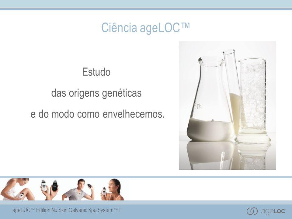 ageLOC Edition Nu Skin Galvanic Spa System II Ciência ageLOC Estudo das origens genéticas e do modo como envelhecemos.