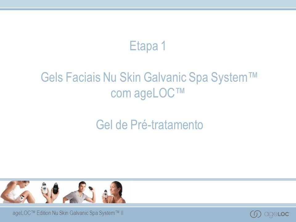 ageLOC Edition Nu Skin Galvanic Spa System II Etapa 1 Gels Faciais Nu Skin Galvanic Spa System com ageLOC Gel de Pré-tratamento