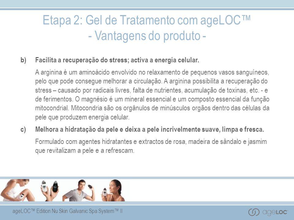 ageLOC Edition Nu Skin Galvanic Spa System II Etapa 2: Gel de Tratamento com ageLOC - Vantagens do produto - b)Facilita a recuperação do stress; activa a energia celular.