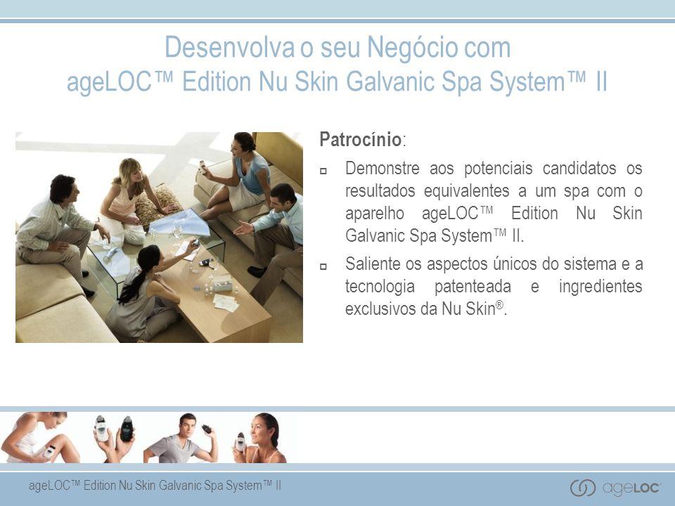 ageLOC Edition Nu Skin Galvanic Spa System II Patrocínio : Demonstre aos potenciais candidatos os resultados equivalentes a um spa com o aparelho ageLOC Edition Nu Skin Galvanic Spa System II.