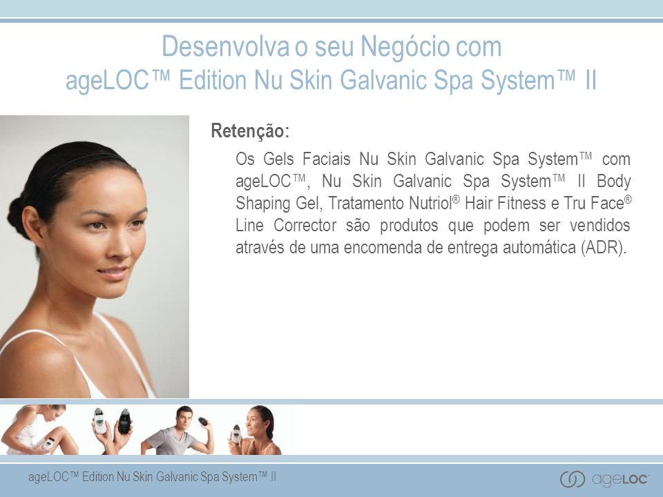 ageLOC Edition Nu Skin Galvanic Spa System II Retenção: Os Gels Faciais Nu Skin Galvanic Spa System com ageLOC, Nu Skin Galvanic Spa System II Body Sh