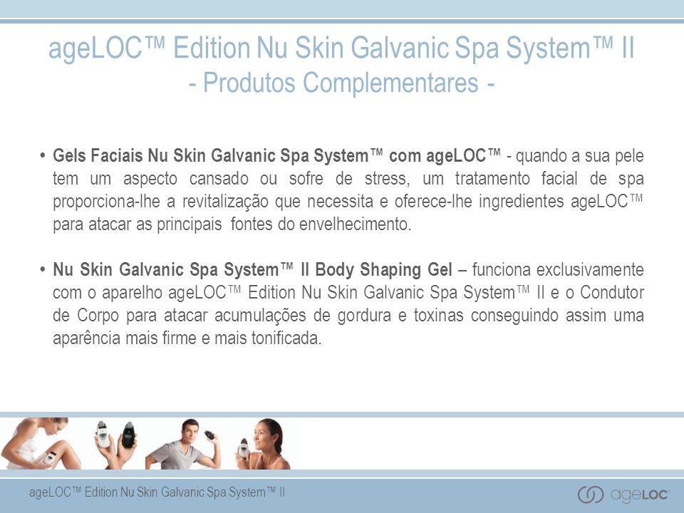 ageLOC Edition Nu Skin Galvanic Spa System II - Produtos Complementares - Gels Faciais Nu Skin Galvanic Spa System com ageLOC - quando a sua pele tem