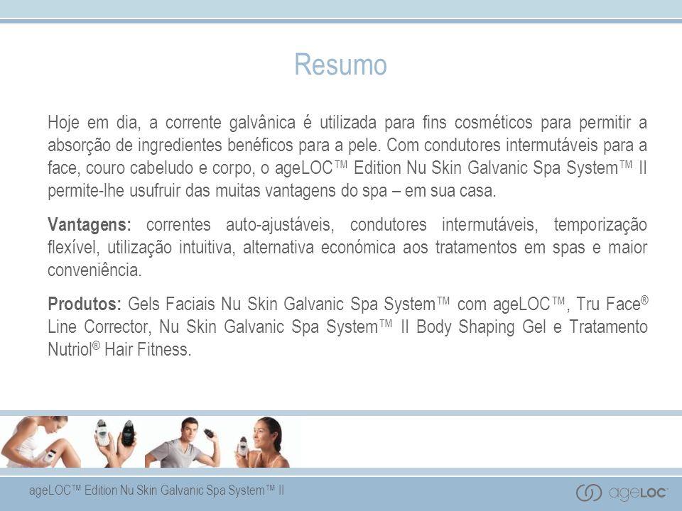 ageLOC Edition Nu Skin Galvanic Spa System II Resumo Hoje em dia, a corrente galvânica é utilizada para fins cosméticos para permitir a absorção de ingredientes benéficos para a pele.