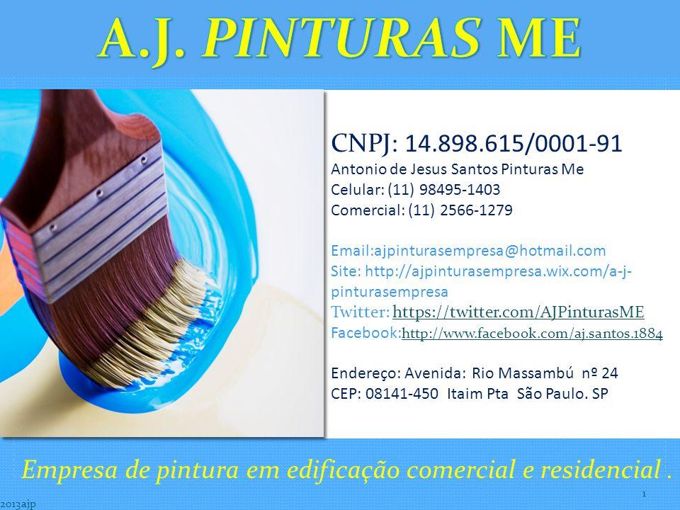 CNPJ: 14.898.615/0001-91 Antonio de Jesus Santos Pinturas Me Celular: (11) 98495-1403 Comercial: (11) 2566-1279 Email:ajpinturasempresa@hotmail.com Site: http://ajpinturasempresa.wix.com/a-j- pinturasempresa Twitter: https://twitter.com/AJPinturasME https://twitter.com/AJPinturasME Facebook: http://www.facebook.com/aj.santos.1884 http://www.facebook.com/aj.santos.1884 Endereço: Avenida: Rio Massambú nº 24 CEP: 08141-450 Itaim Pta São Paulo.