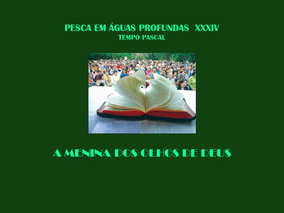 PESCA EM ÁGUAS PROFUNDAS XXXIV TEMPO PASCAL A MENINA DOS OLHOS DE DEUS