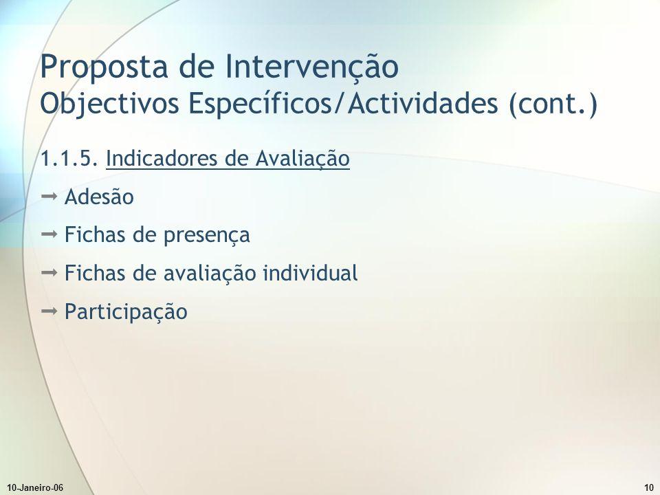 10-Janeiro-0610 Proposta de Intervenção Objectivos Específicos/Actividades (cont.) 1.1.5.
