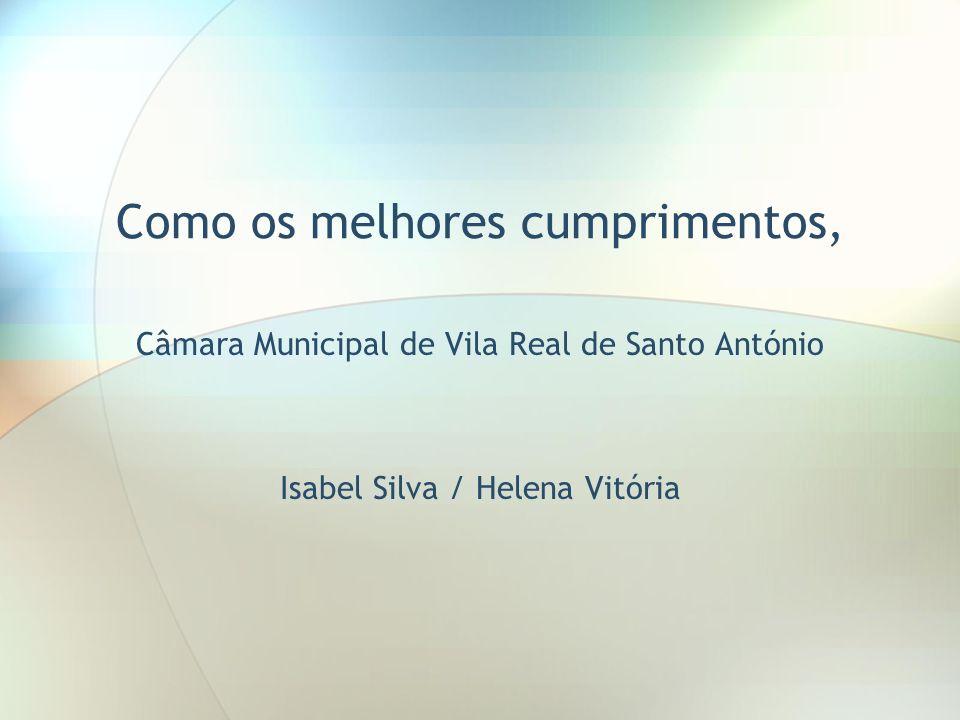 Como os melhores cumprimentos, Câmara Municipal de Vila Real de Santo António Isabel Silva / Helena Vitória