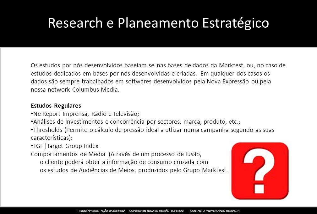 TITULO: APRESENTAÇÃO DA EMPRESA COPYRIGHT© NOVA EXPRESSÃO SGPS 2012 CONTACTO: WWW.NOVAEXPRESSAO.PT Research e Planeamento Estratégico Os estudos por n