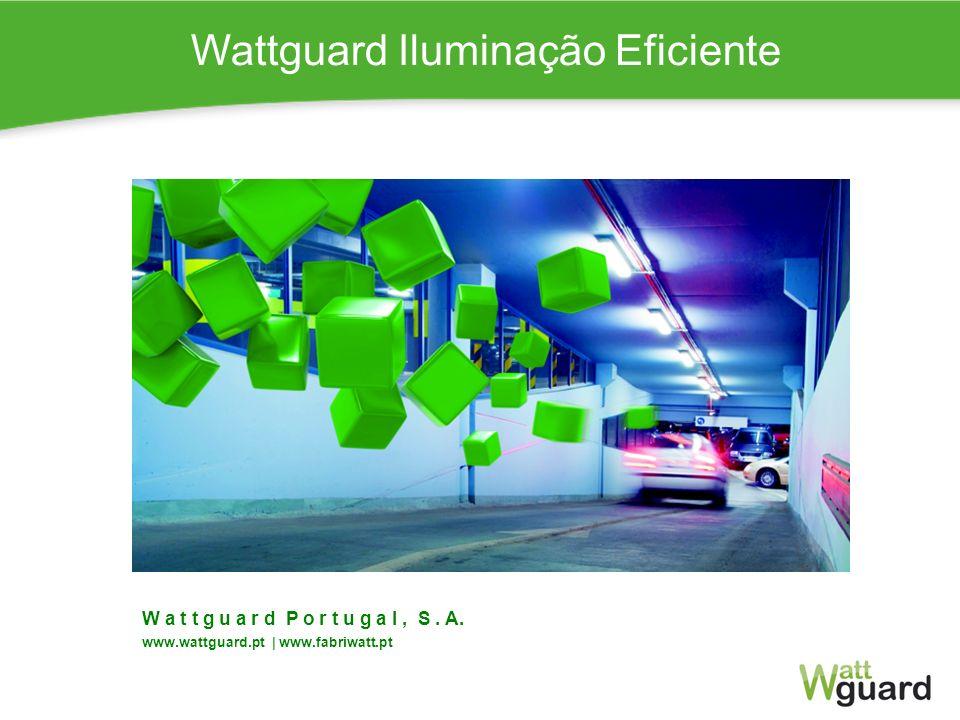 Wattguard Iluminação Eficiente W a t t g u a r d P o r t u g a l, S. A. www.wattguard.pt | www.fabriwatt.pt