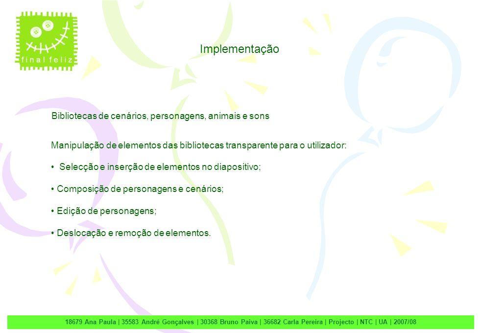 2 18679 Ana Paula | 35583 André Gonçalves | 30368 Bruno Paiva | 36682 Carla Pereira | Projecto | NTC | UA | 2007/08 Implementação Bibliotecas de cenár