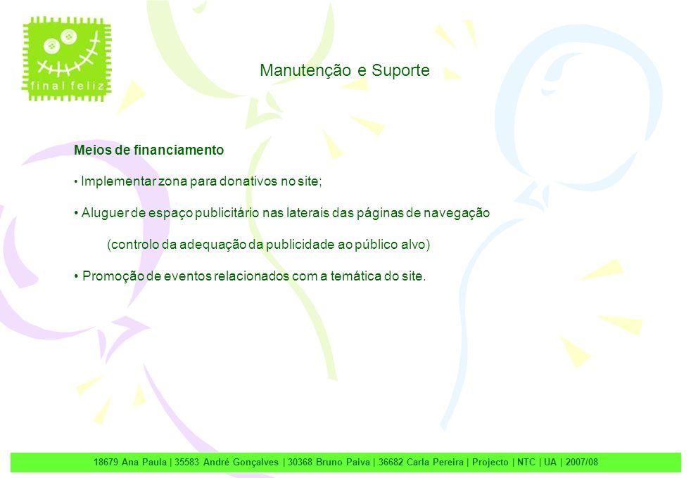 2 18679 Ana Paula | 35583 André Gonçalves | 30368 Bruno Paiva | 36682 Carla Pereira | Projecto | NTC | UA | 2007/08 Manutenção e Suporte Meios de fina