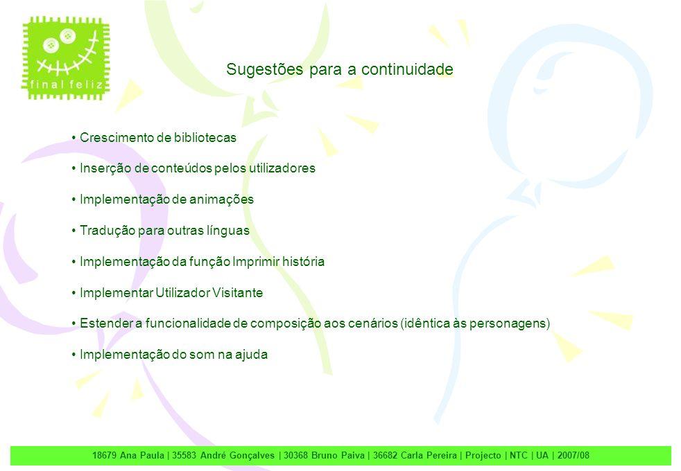 18679 Ana Paula | 35583 André Gonçalves | 30368 Bruno Paiva | 36682 Carla Pereira | Projecto | NTC | UA | 2007/08 Sugestões para a continuidade Cresci