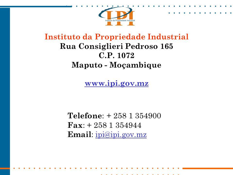 Instituto da Propriedade Industrial Rua Consiglieri Pedroso 165 C.P. 1072 Maputo - Moçambique www.ipi.gov.mz Telefone : + 258 1 354900 Fax : + 258 1 3