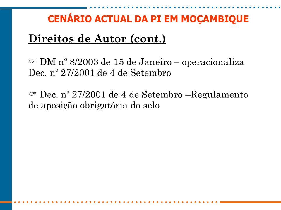 CENÁRIO ACTUAL DA PI EM MOÇAMBIQUE Direitos de Autor (cont.) DM nº 8/2003 de 15 de Janeiro – operacionaliza Dec. nº 27/2001 de 4 de Setembro Dec. nº 2