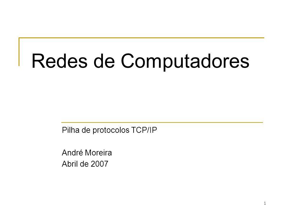 2 A camada IP A pilha de protocolos normalmente designada por TCP/IP exerce actualmente um domínio quase total nas comunicações por computador assegurando deste modo a interoperacionalidade directa entre quase todos os tipos de equipamentos ligados por rede.